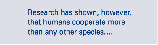 Research has shown, however, that humans cooperate more than any other species.